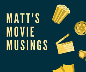 Matt's Movie Musings