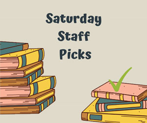 Saturday Staff Picks